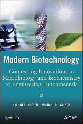 Modern Biotechnology By Mosier, Nathan S./ Ladisch, Michael R.